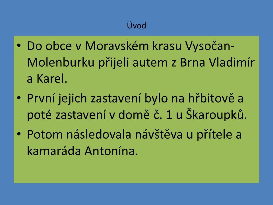 Úvod Do obce v Moravském krasu Vysočan- Molenburku přijeli autem z Brna Vladimír a Karel.