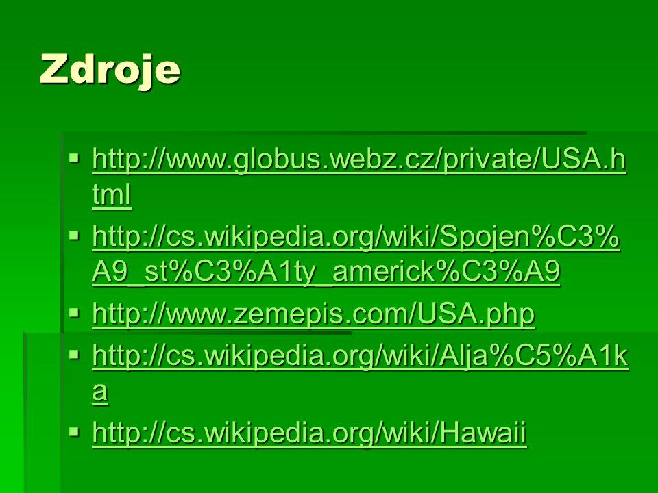 Zdroje  http://www.globus.webz.cz/private/USA.h tml http://www.globus.webz.cz/private/USA.h tml http://www.globus.webz.cz/private/USA.h tml  http://cs.wikipedia.org/wiki/Spojen%C3% A9_st%C3%A1ty_americk%C3%A9 http://cs.wikipedia.org/wiki/Spojen%C3% A9_st%C3%A1ty_americk%C3%A9 http://cs.wikipedia.org/wiki/Spojen%C3% A9_st%C3%A1ty_americk%C3%A9  http://www.zemepis.com/USA.php http://www.zemepis.com/USA.php  http://cs.wikipedia.org/wiki/Alja%C5%A1k a http://cs.wikipedia.org/wiki/Alja%C5%A1k a http://cs.wikipedia.org/wiki/Alja%C5%A1k a  http://cs.wikipedia.org/wiki/Hawaii http://cs.wikipedia.org/wiki/Hawaii
