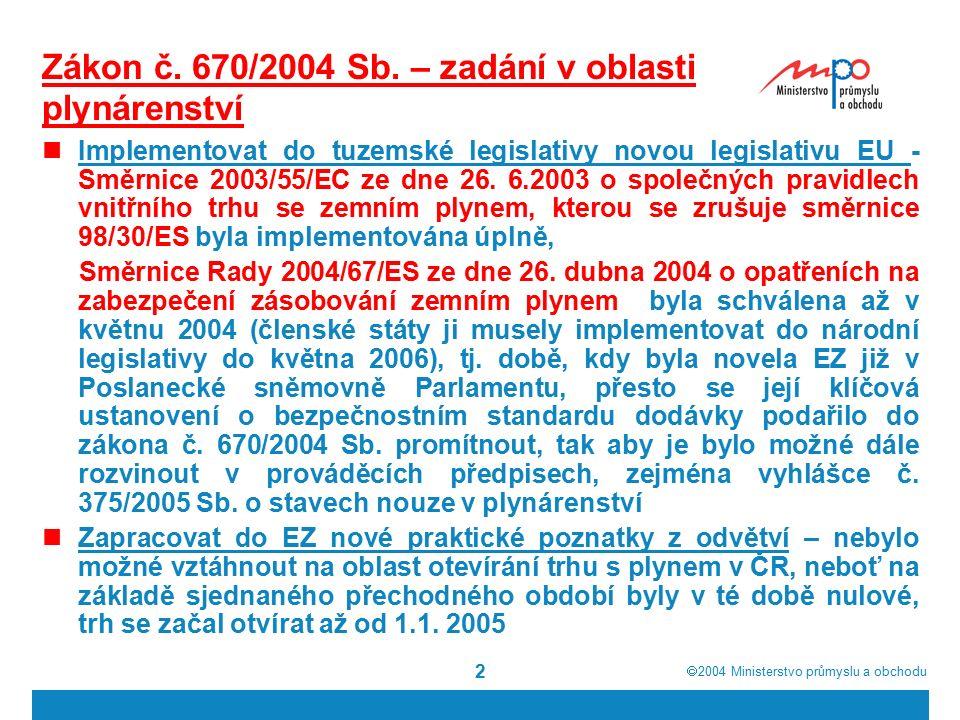  2004  Ministerstvo průmyslu a obchodu 13 Další vývoj plynárenské (energetické) legislativy EU Fundamentalistický proud Prohloubení požadavků na oddělování a to i po stránce vlastnické Snaha o dalším omezování dlouhodobých kontraktů a rušení destinančních klausulí Snaha o dalším posilování regulátorů s tím, že by měli přeshraniční pravomoce Reálný proud Prohloubení požadavků na bezpečnost a spolehlivost Stimulace investic do nové infrastruktury Podpora dlouhodobých kontraktů jako základního pilíře bezpečnosti a spolehlivosti dodávek a investic do nové infrastruktury