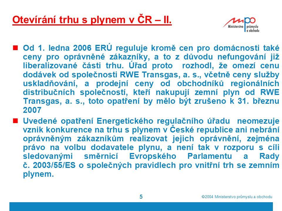  2004  Ministerstvo průmyslu a obchodu 5 Otevírání trhu s plynem v ČR – II. Od 1. ledna 2006 ERÚ reguluje kromě cen pro domácnosti také ceny pro op