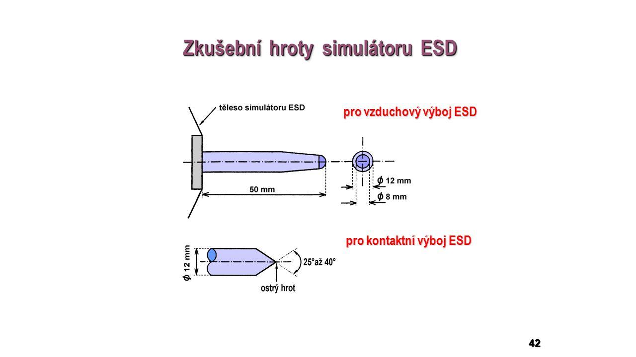42 Zkušební hroty simulátoru ESD pro vzduchový výboj ESD pro kontaktní výboj ESD