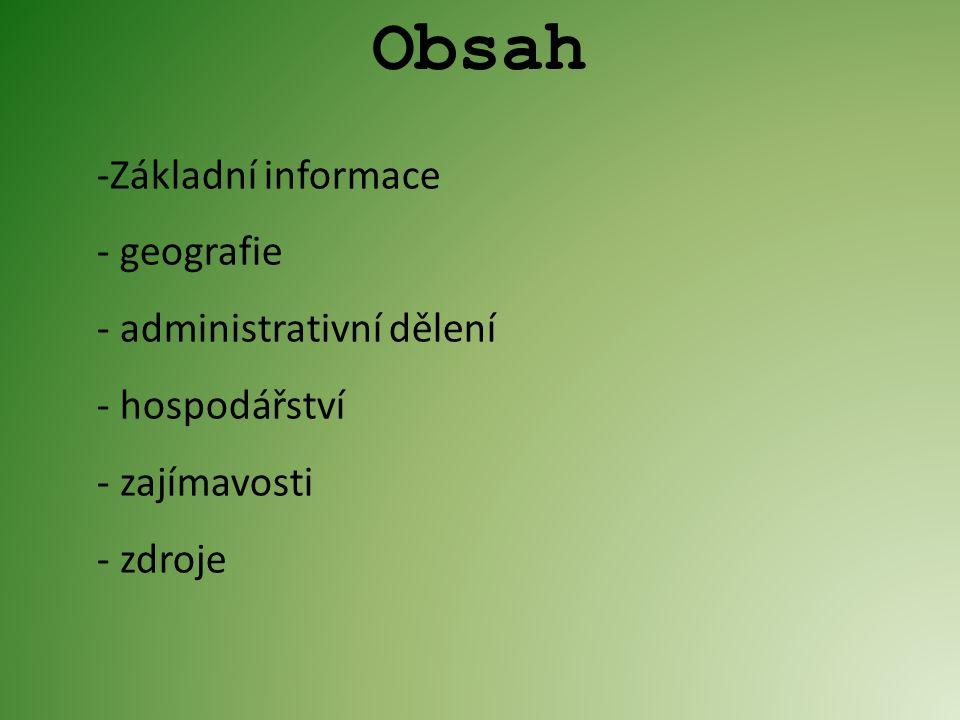 Obsah -Základní informace - geografie - administrativní dělení - hospodářství - zajímavosti - zdroje