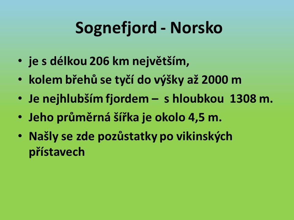 Sognefjord - Norsko je s délkou 206 km největším, kolem břehů se tyčí do výšky až 2000 m Je nejhlubším fjordem – s hloubkou 1308 m.