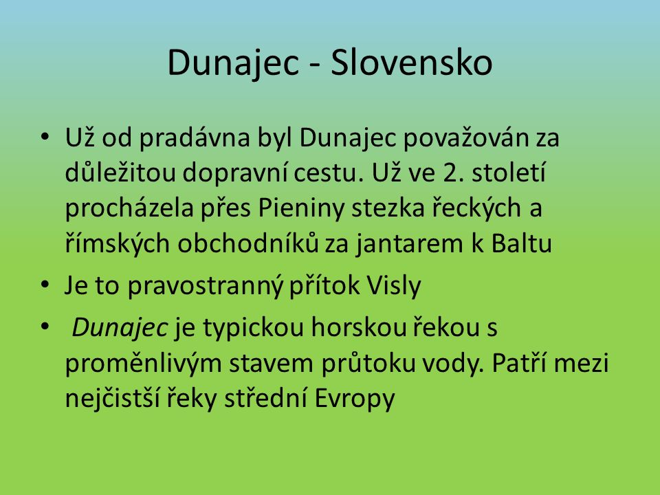 Dunajec - Slovensko Už od pradávna byl Dunajec považován za důležitou dopravní cestu.