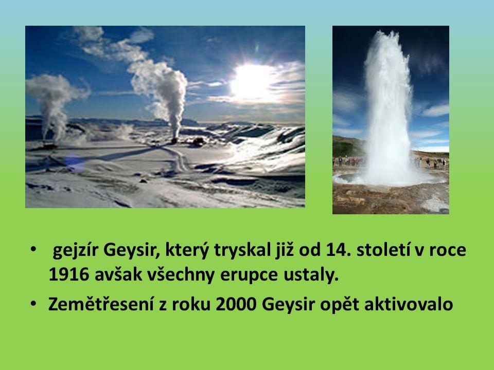 gejzír Geysir, který tryskal již od 14. století v roce 1916 avšak všechny erupce ustaly.