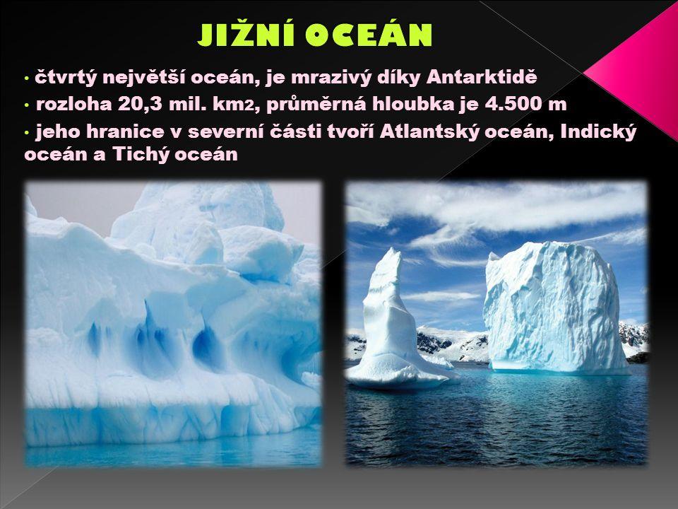 čtvrtý největší oceán, je mrazivý díky Antarktidě rozloha 20,3 mil.