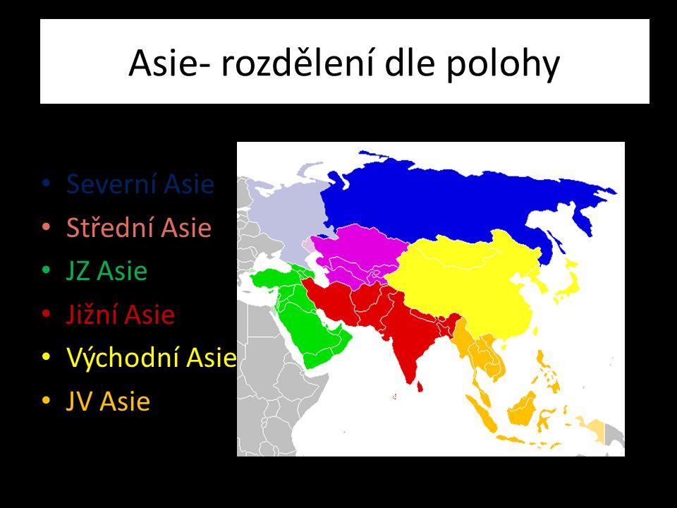 Asie- rozdělení dle polohy Severní Asie Střední Asie JZ Asie Jižní Asie Východní Asie JV Asie