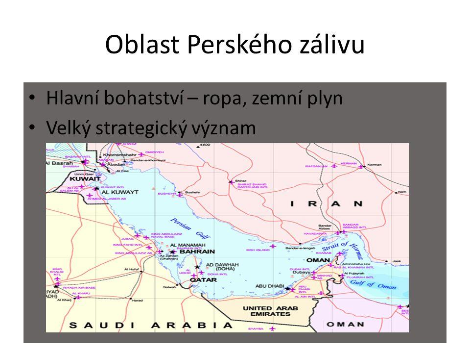 Oblast Perského zálivu Hlavní bohatství – ropa, zemní plyn Velký strategický význam