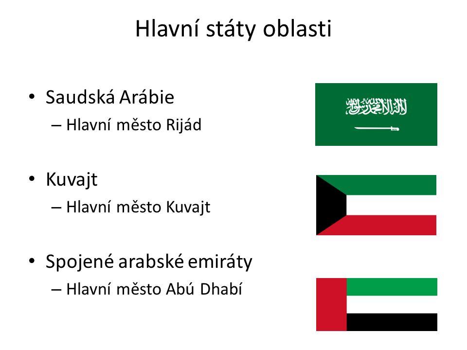 Hlavní státy oblasti Saudská Arábie – Hlavní město Rijád Kuvajt – Hlavní město Kuvajt Spojené arabské emiráty – Hlavní město Abú Dhabí