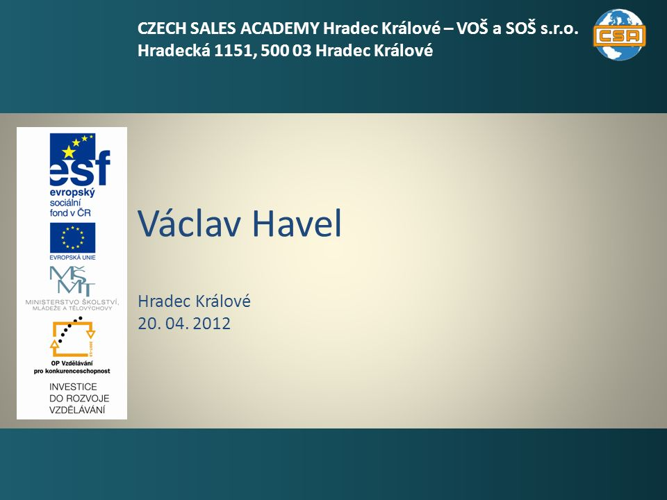 Václav Havel 1 Hradec Králové 20. 04. 2012 CZECH SALES ACADEMY Hradec Králové – VOŠ a SOŠ s.r.o. Hradecká 1151, 500 03 Hradec Králové