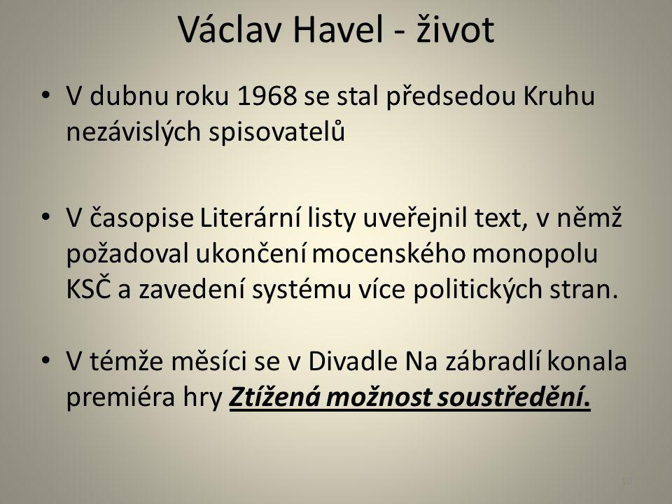 Václav Havel - život V dubnu roku 1968 se stal předsedou Kruhu nezávislých spisovatelů V časopise Literární listy uveřejnil text, v němž požadoval uko