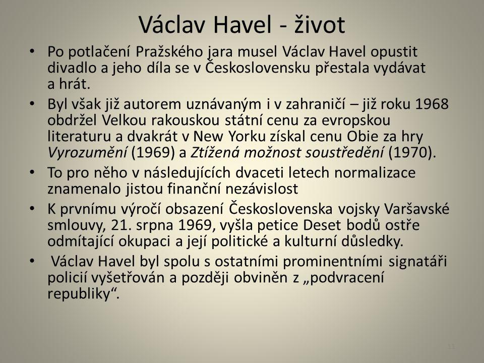Václav Havel - život Po potlačení Pražského jara musel Václav Havel opustit divadlo a jeho díla se v Československu přestala vydávat a hrát. Byl však