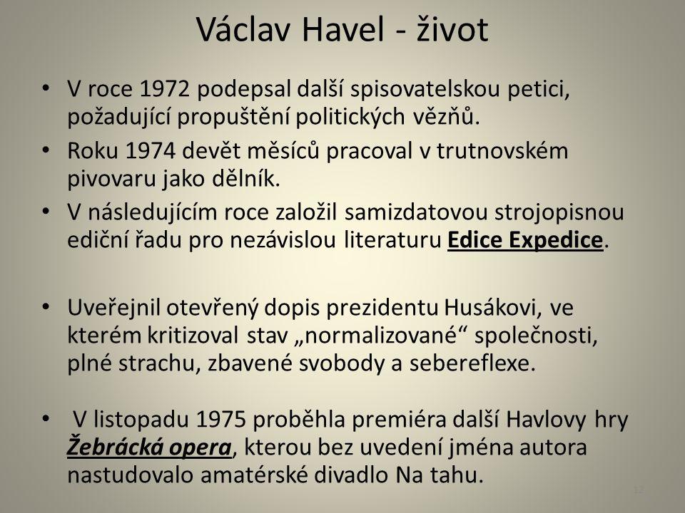 Václav Havel - život V roce 1972 podepsal další spisovatelskou petici, požadující propuštění politických vězňů. Roku 1974 devět měsíců pracoval v trut