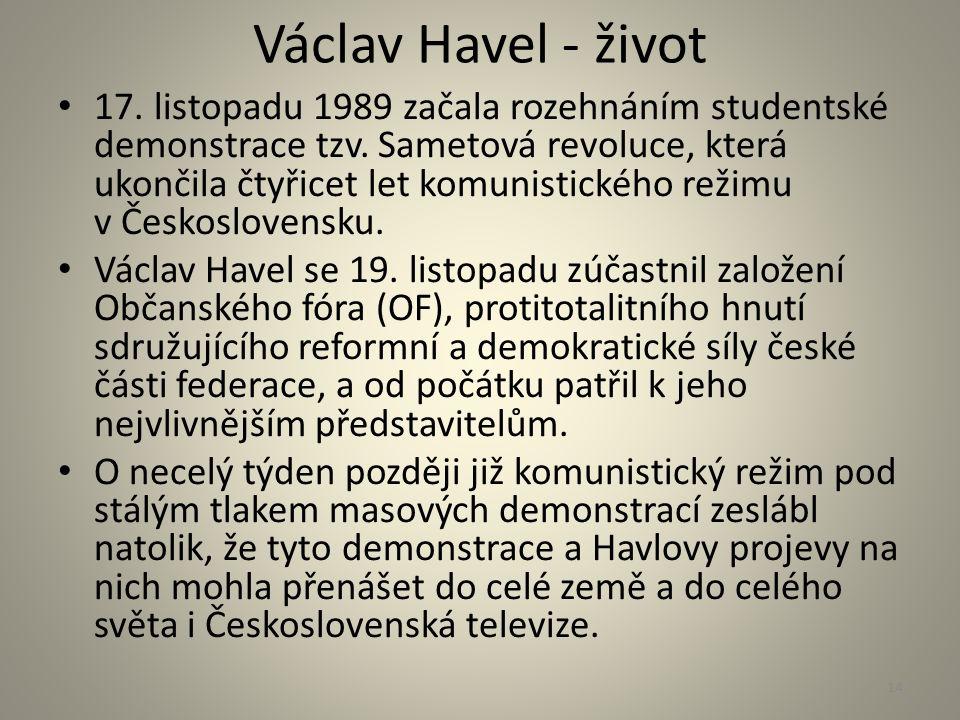 Václav Havel - život 17. listopadu 1989 začala rozehnáním studentské demonstrace tzv. Sametová revoluce, která ukončila čtyřicet let komunistického re
