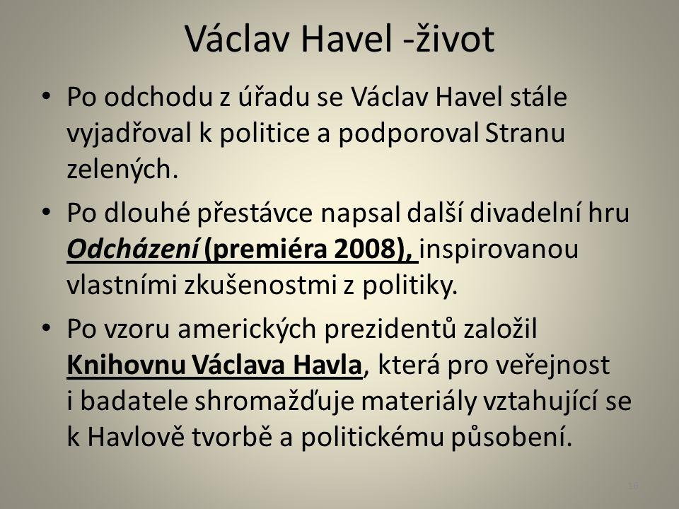Václav Havel -život Po odchodu z úřadu se Václav Havel stále vyjadřoval k politice a podporoval Stranu zelených. Po dlouhé přestávce napsal další diva