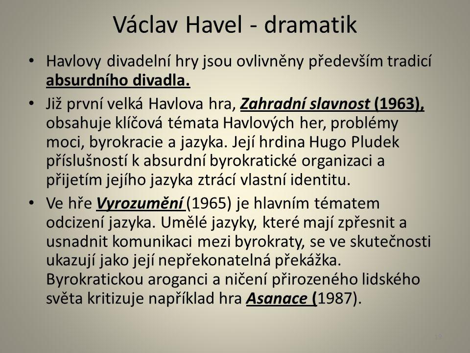 Václav Havel - dramatik Havlovy divadelní hry jsou ovlivněny především tradicí absurdního divadla. Již první velká Havlova hra, Zahradní slavnost (196
