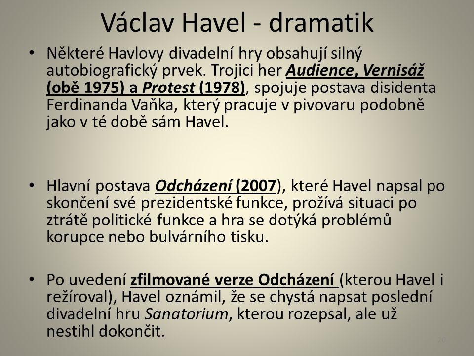 Václav Havel - dramatik Některé Havlovy divadelní hry obsahují silný autobiografický prvek. Trojici her Audience, Vernisáž (obě 1975) a Protest (1978)