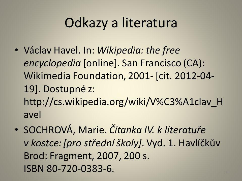 Odkazy a literatura Václav Havel. In: Wikipedia: the free encyclopedia [online]. San Francisco (CA): Wikimedia Foundation, 2001- [cit. 2012-04- 19]. D