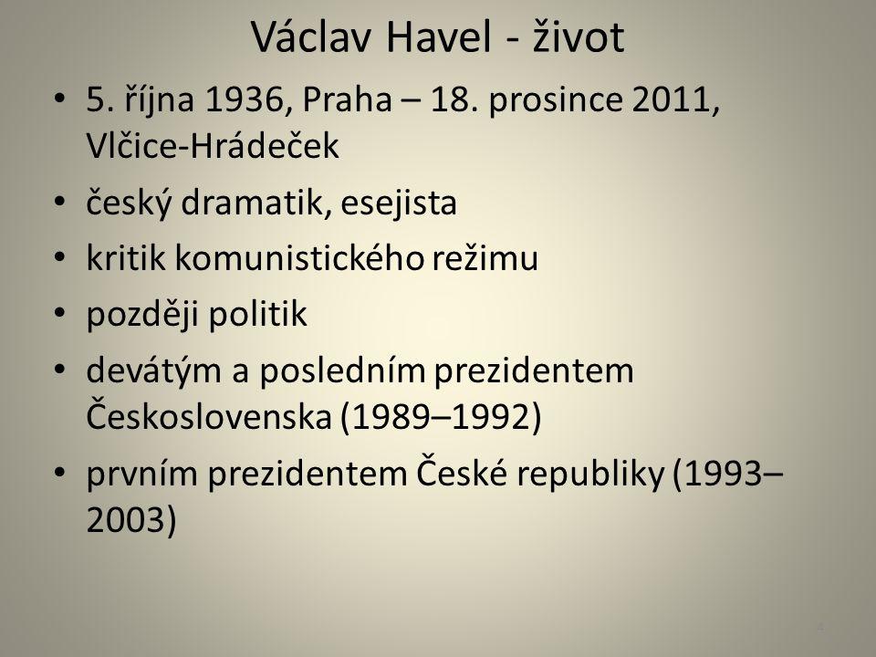 Václav Havel - život 5. října 1936, Praha – 18. prosince 2011, Vlčice-Hrádeček český dramatik, esejista kritik komunistického režimu později politik d
