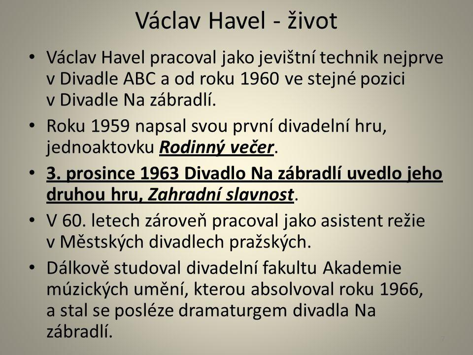 Václav Havel - život Václav Havel pracoval jako jevištní technik nejprve v Divadle ABC a od roku 1960 ve stejné pozici v Divadle Na zábradlí. Roku 195