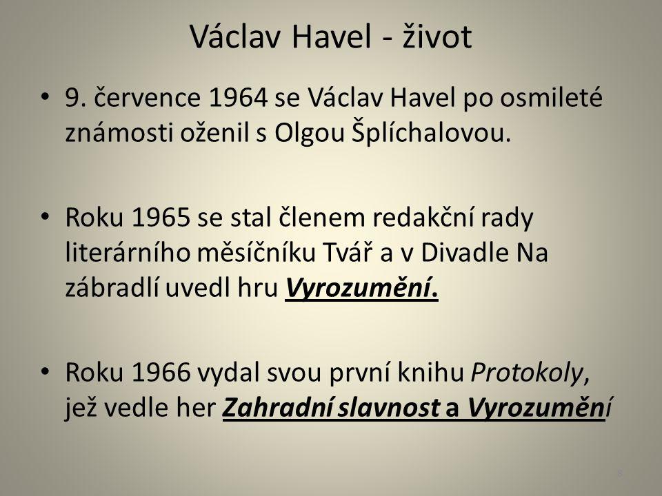Václav Havel - život 9. července 1964 se Václav Havel po osmileté známosti oženil s Olgou Šplíchalovou. Roku 1965 se stal členem redakční rady literár