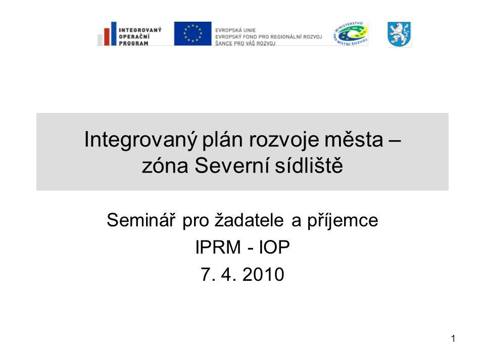 1 Integrovaný plán rozvoje města – zóna Severní sídliště Seminář pro žadatele a příjemce IPRM - IOP 7. 4. 2010