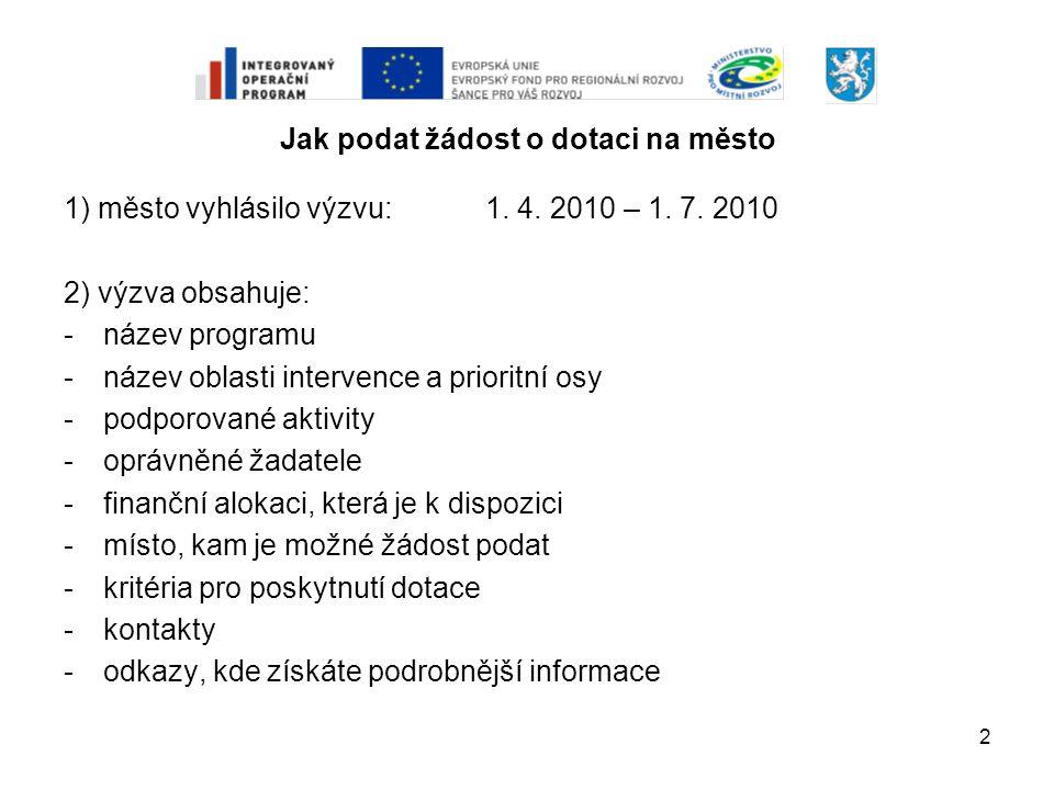 2 Jak podat žádost o dotaci na město 1) město vyhlásilo výzvu:1. 4. 2010 – 1. 7. 2010 2) výzva obsahuje: -název programu -název oblasti intervence a p