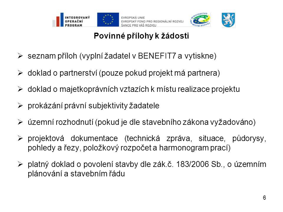 6 Povinné přílohy k žádosti  seznam příloh (vyplní žadatel v BENEFIT7 a vytiskne)  doklad o partnerství (pouze pokud projekt má partnera)  doklad o