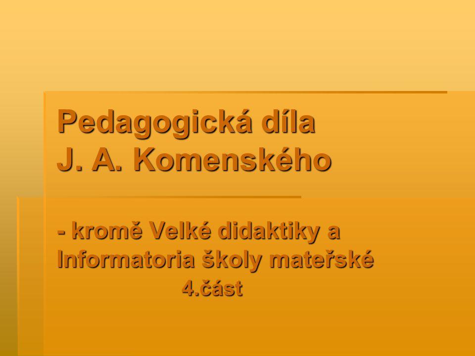 Pedagogická díla J. A. Komenského - kromě Velké didaktiky a Informatoria školy mateřské 4.část