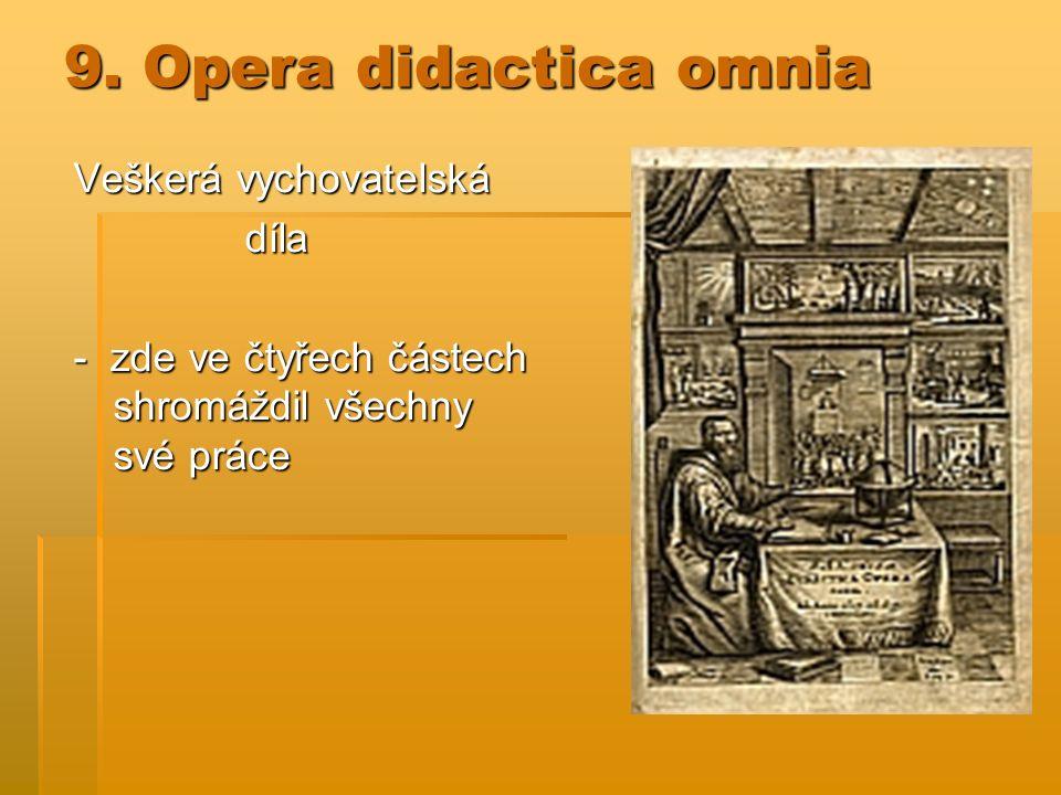 9. Opera didactica omnia Veškerá vychovatelská díla díla - zde ve čtyřech částech shromáždil všechny své práce