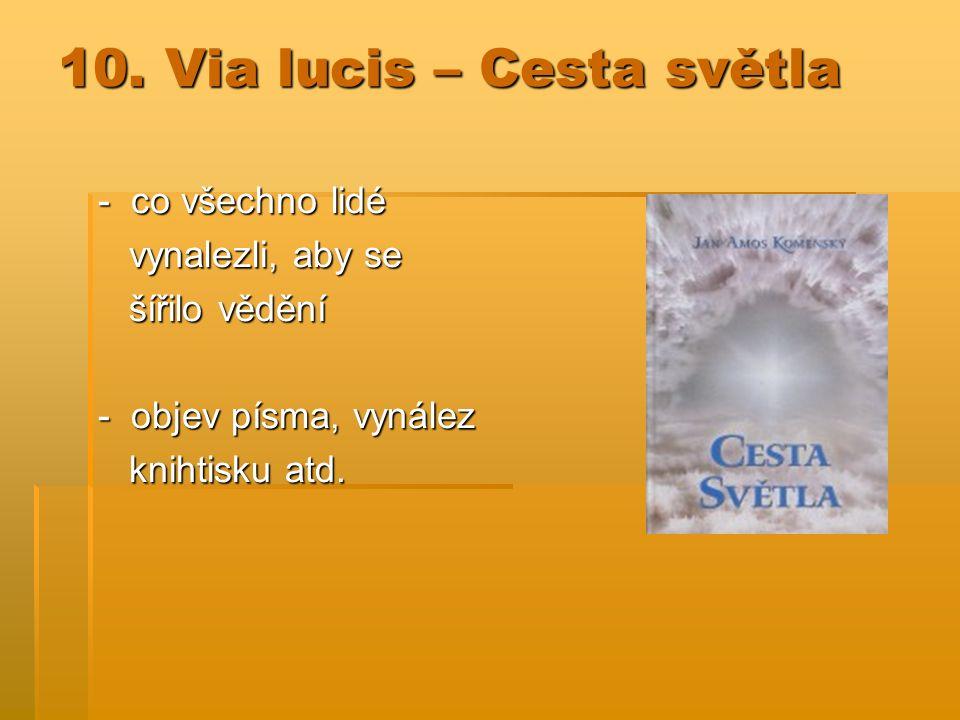 10. Via lucis – Cesta světla - co všechno lidé vynalezli, aby se vynalezli, aby se šířilo vědění šířilo vědění - objev písma, vynález knihtisku atd. k
