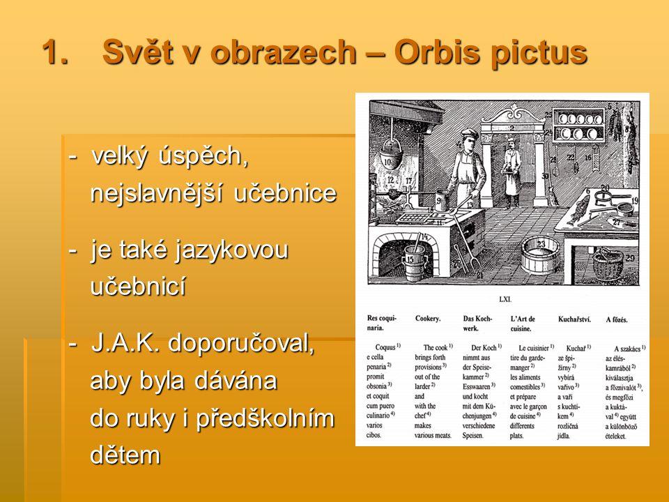 1.Svět v obrazech – Orbis pictus - velký úspěch, nejslavnější učebnice nejslavnější učebnice - je také jazykovou učebnicí učebnicí - J.A.K.