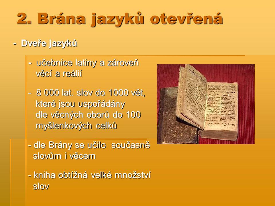 2. Brána jazyků otevřená - Dveře jazyků - Dveře jazyků - učebnice latiny a zároveň - učebnice latiny a zároveň věcí a reálií věcí a reálií - 8 000 lat