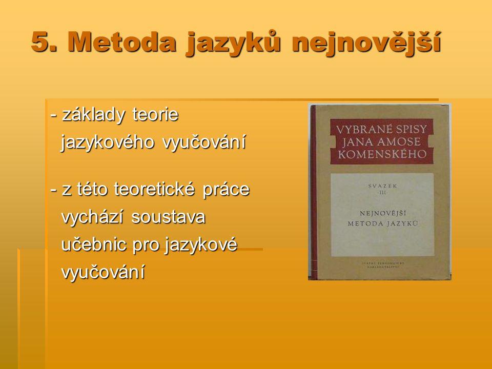 5. Metoda jazyků nejnovější - základy teorie jazykového vyučování jazykového vyučování - z této teoretické práce vychází soustava vychází soustava uče