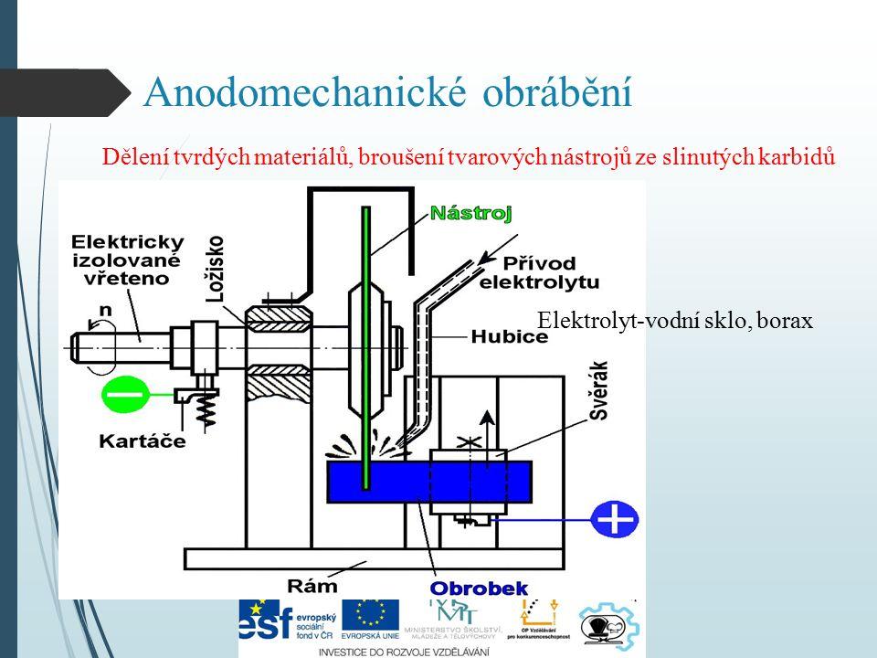 Anodomechanické obrábění Dělení tvrdých materiálů, broušení tvarových nástrojů ze slinutých karbidů Elektrolyt-vodní sklo, borax