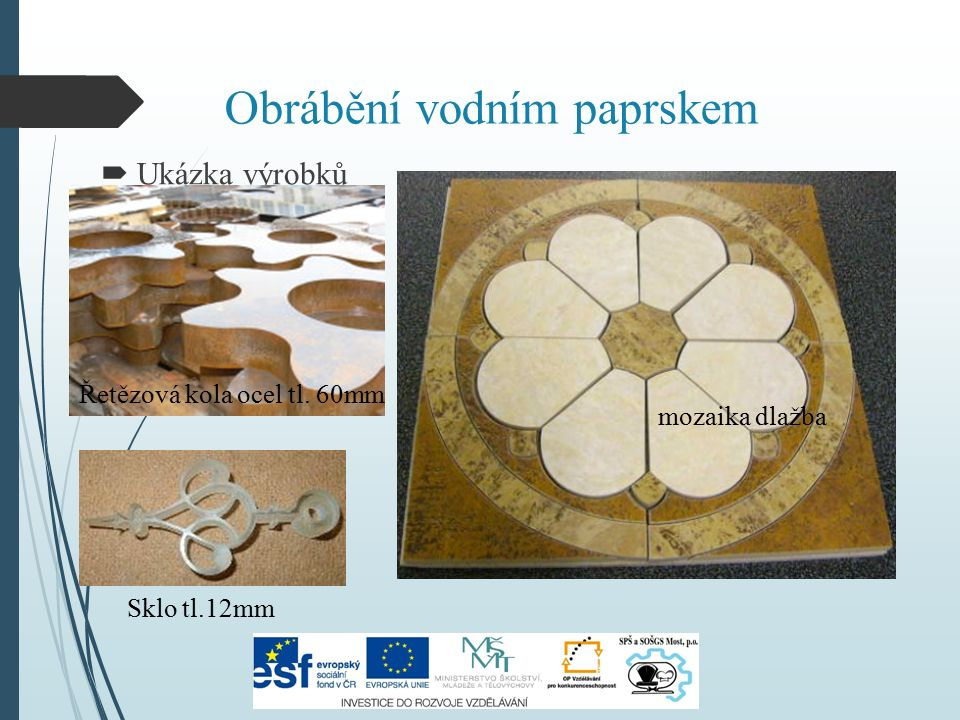 Obrábění vodním paprskem  Ukázka výrobků Řetězová kola ocel tl. 60mm mozaika dlažba Sklo tl.12mm