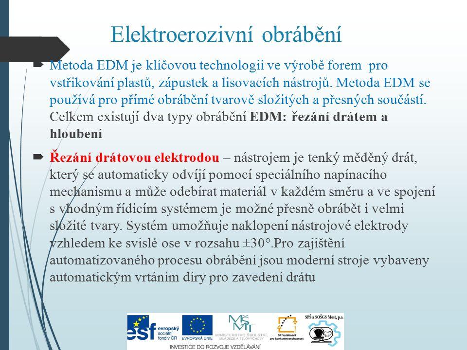 Elektroerozivní obrábění  Metoda EDM je klíčovou technologií ve výrobě forem pro vstřikování plastů, zápustek a lisovacích nástrojů.