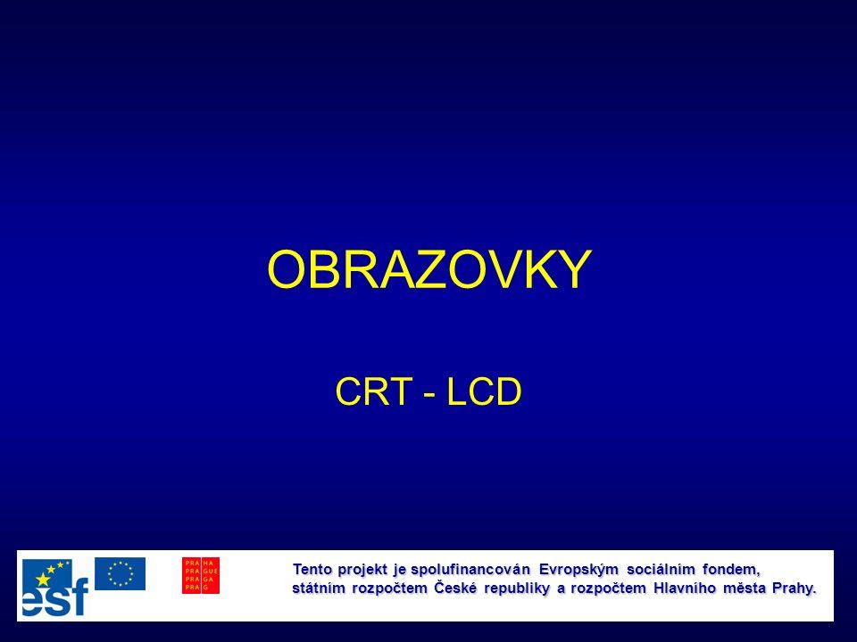 OBRAZOVKY CRT - LCD Tento projekt je spolufinancován Evropským sociálním fondem, státním rozpočtem České republiky a rozpočtem Hlavního města Prahy.