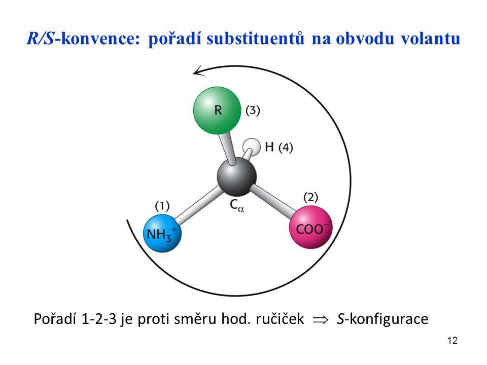 12 R/S-konvence: pořadí substituentů na obvodu volantu Pořadí 1-2-3 je proti směru hod.