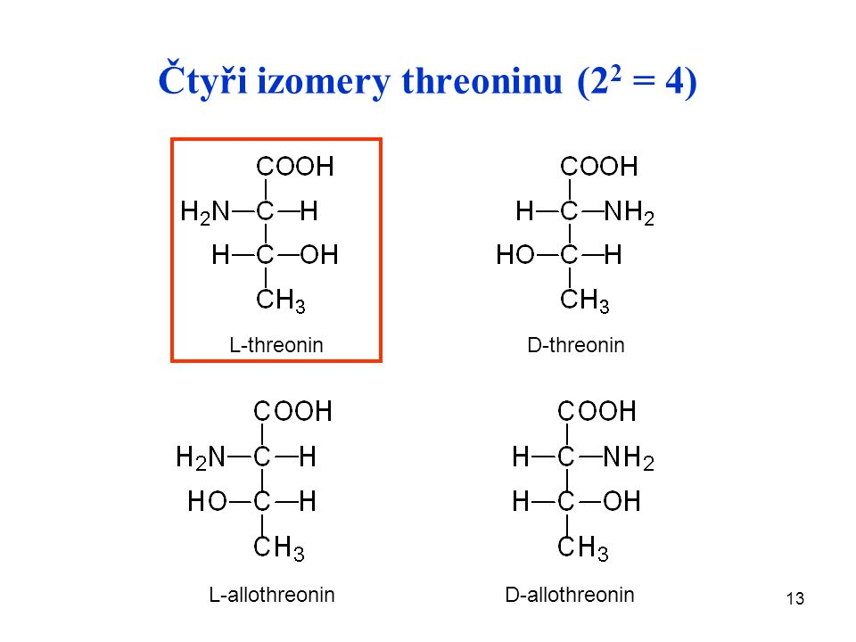 13 Čtyři izomery threoninu (2 2 = 4) L-threonin D-threonin L-allothreonin D-allothreonin