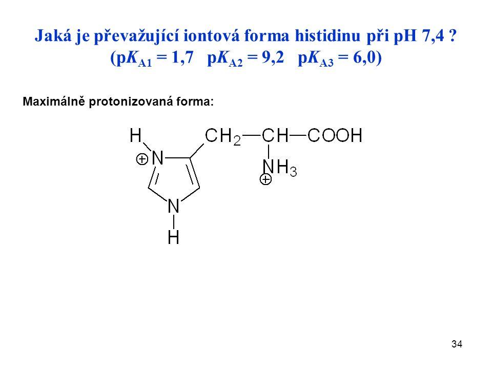 34 Jaká je převažující iontová forma histidinu při pH 7,4 .