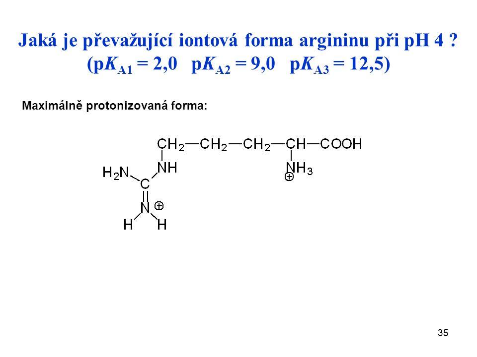 35 Jaká je převažující iontová forma argininu při pH 4 .