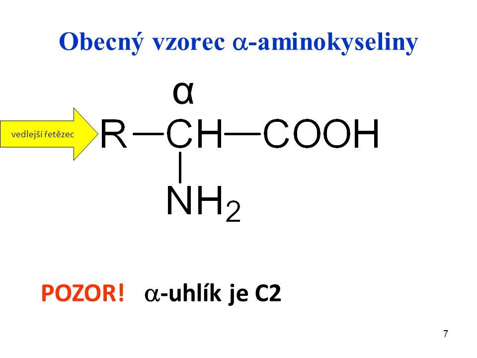 7 Obecný vzorec  -aminokyseliny POZOR!  -uhlík je C2 α vedlejší řetězec