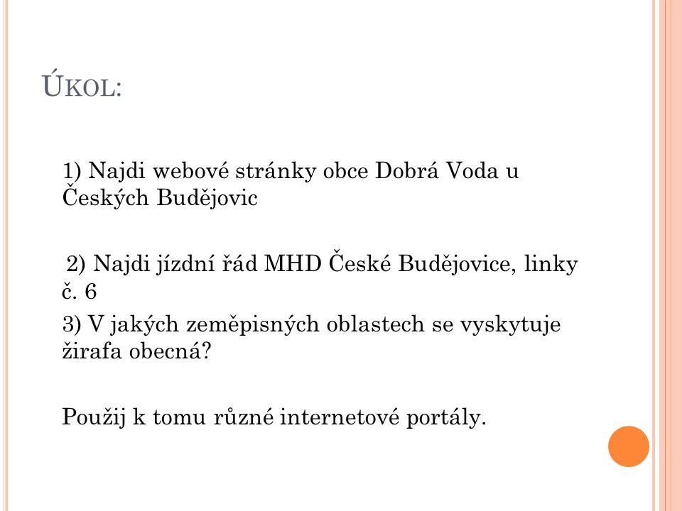 Ú KOL : 1) Najdi webové stránky obce Dobrá Voda u Českých Budějovic 2) Najdi jízdní řád MHD České Budějovice, linky č.
