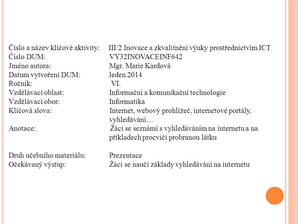 Číslo a název klíčové aktivity: III/2 Inovace a zkvalitnění výuky prostřednictvím ICT Číslo DUM: VY32INOVACEINF642 Jméno autora: Mgr.