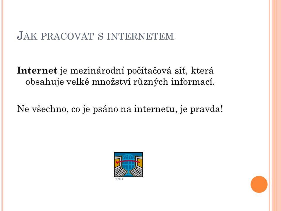 J AK PRACOVAT S INTERNETEM Internet je mezinárodní počítačová síť, která obsahuje velké množství různých informací.