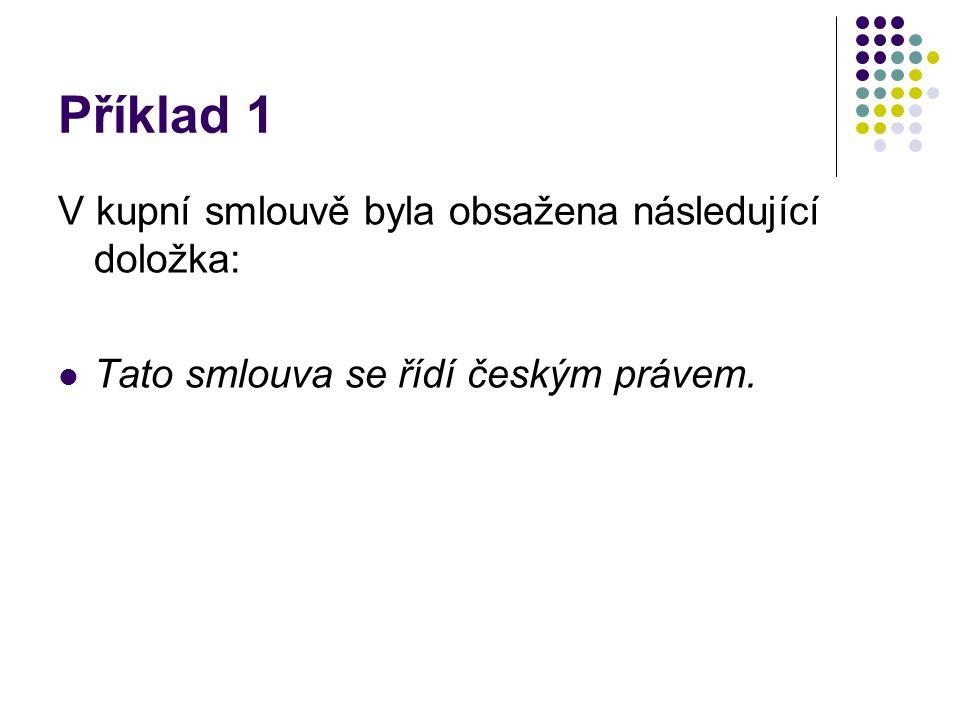 Příklad 1 V kupní smlouvě byla obsažena následující doložka: Tato smlouva se řídí českým právem.