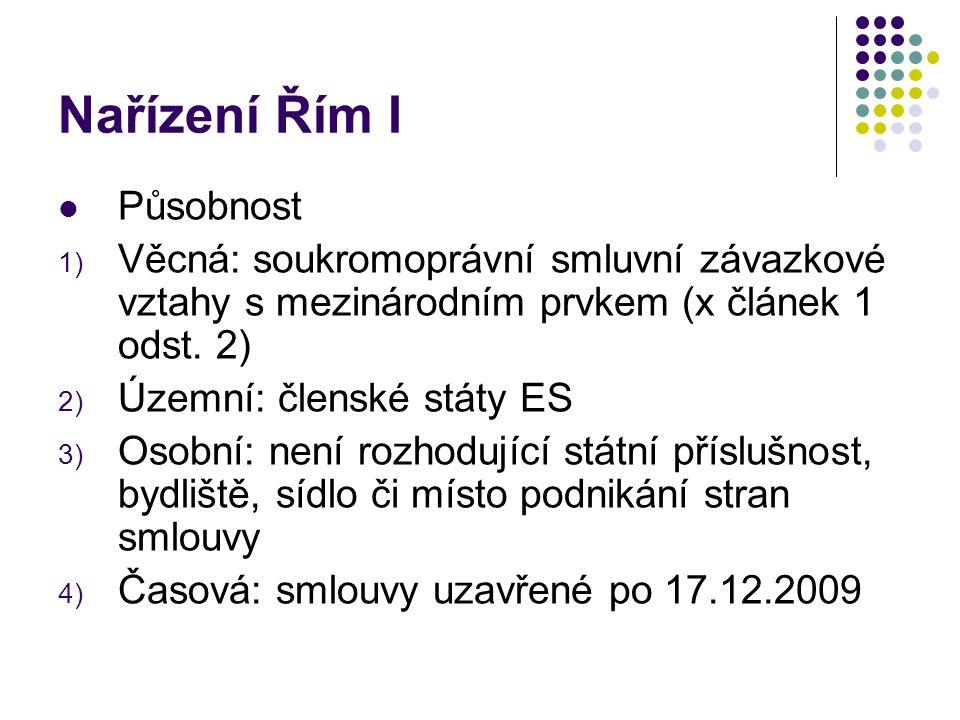Nařízení Řím I Působnost 1) Věcná: soukromoprávní smluvní závazkové vztahy s mezinárodním prvkem (x článek 1 odst.