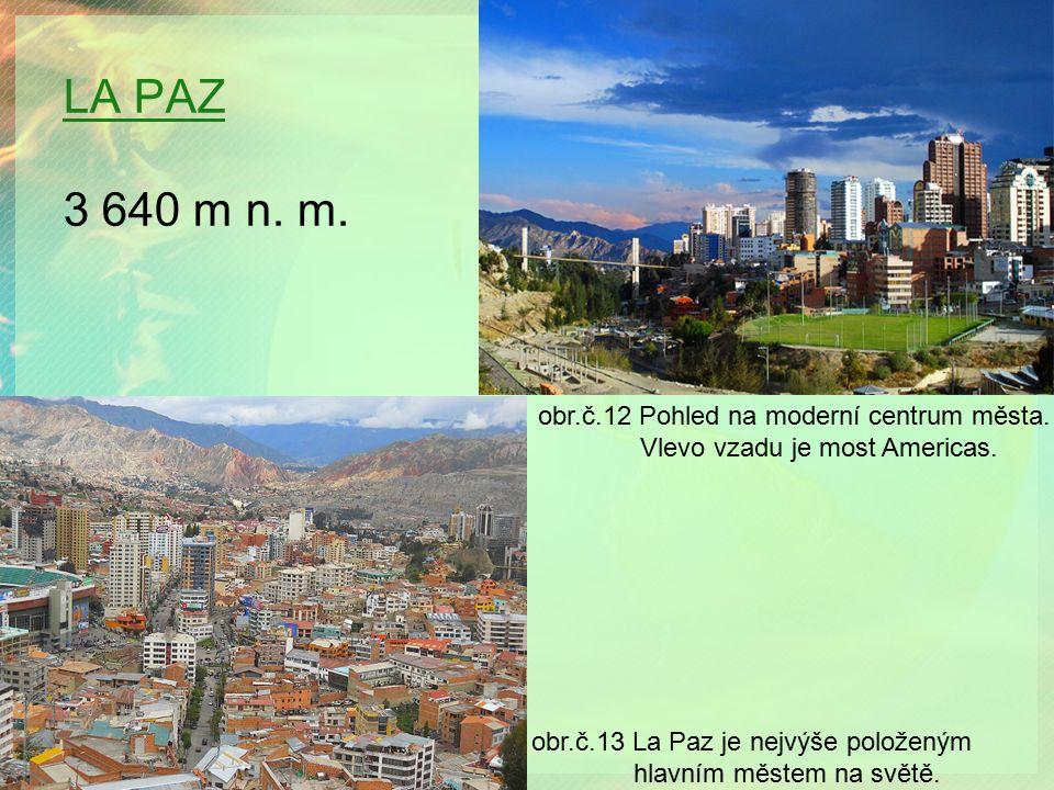 LA PAZ LA PAZ 3 640 m n. m. obr.č.12 Pohled na moderní centrum města. Vlevo vzadu je most Americas. obr.č.13 La Paz je nejvýše položeným hlavním měste