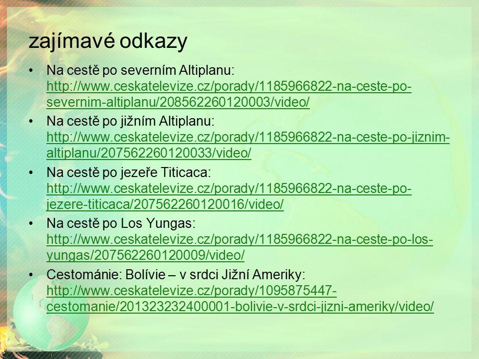 zajímavé odkazy Na cestě po severním Altiplanu: http://www.ceskatelevize.cz/porady/1185966822-na-ceste-po- severnim-altiplanu/208562260120003/video/ h
